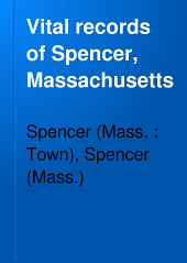 Vital Records of Spencer, Massachusetts: To the End of the Year 1849