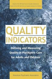 Quality Indicators: Defining and Measuring Quality in Psychiatric Care for Adults and Children (Report of the APA Task Force on Quality Indicators)