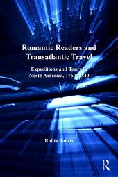 Romantic Readers and Transatlantic Travel: Expeditions and Tours in North America, 1760–1840