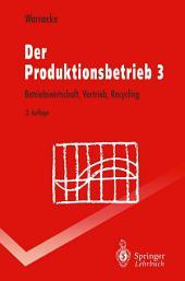 Der Produktionsbetrieb 3: Betriebswirtschaft, Vertrieb, Recycling, Ausgabe 3