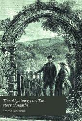 The old gateway; or, The story of Agatha