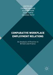 Comparative Workplace Employment Relations: An Analysis of Practice in Britain and France