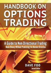 Handbook On Options Trading: Make Money Without Predicting the Market Direction