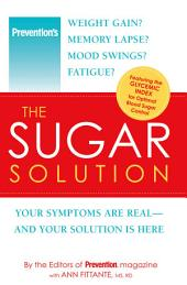 Prevention The Sugar Solution: Weight Gain? Memory Lapses? Mood Swings? Fatigue? Your Symptoms Are Real--And Your Solution is Here