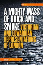 A Mighty Mass of Brick and Smoke: Victorian and Edwardian Representations of London