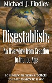 Disestablish: An Overview from Creation to the Ice Age