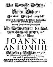 Das glorreiche Eychstätt und dessen Stifter: in einem Singspiel vorgestellt von dem ... Gymnasio der Gesellschaft Jesu zu Eychstätt ... Den 9. und 10. Herbstmonats 1745