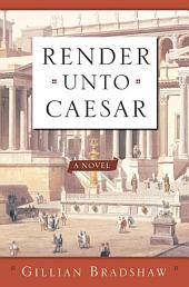 Render Unto Caesar: A Novel