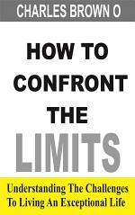 How To Confront The Limits -The Challenges To Living An Exceptional Life