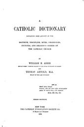 A Catholic Dictionary: Containing Some Account of the Doctrine, Discipline, Rites, Ceremonies, Councils, and Religious Orders of the Catholic Church
