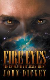 Fire Eyes: The Revelation of Jesus Christ
