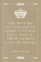 The History of England in Three Volumes, Vol.I., Part E.: From Charles I. to Cromwell