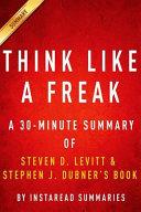 Think Like A Freak A 30 Minute Summary Of Steven D Levitt And Steven J Dubners Book