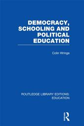 Democracy, Schooling and Political Education (RLE Edu K)