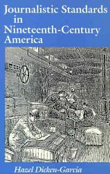 Journalistic Standards In Nineteenth Century America Book PDF