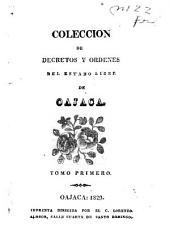 Colección de decretos y ordenes del estado libre de Oajaca: Volumen 1