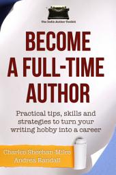 Become a Full-Time Author: Practical tips, skills and strategies to turn your writing hobby into a career