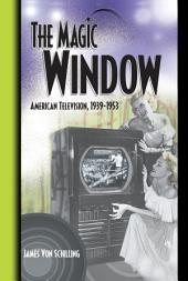 The Magic Window: American Television ,1939-1953