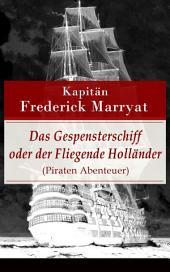 Das Gespensterschiff oder der Fliegende Holländer (Piraten Abenteuer) - Vollständige deutsche Ausgabe: Ein fesselnder Seeroman
