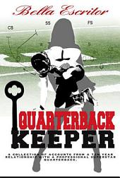 Quarterback Keeper: A Collection Of Accounts From A Ten Year Relationship With A Professional Superstar Quarterback