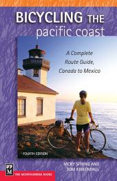 Bicycling The Pacific Coast: A Complete Route Guide, Canada to Mexico, 4th Edition, Edition 4