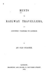 Hints to Railway Travellers, and Country Visitors to London