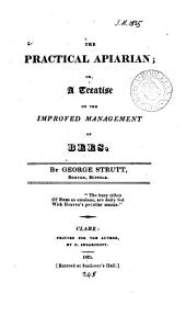 The practical apiarian; or, A treatise on the improved management of bees