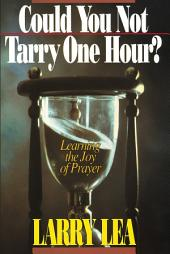 Could You Not Tarry: Learning the Joy of Prayer