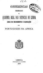 Conferencias celebradas na Academia Real das Sciencias de Lisboa ácerca dos descobrimentos e colonisações dos Portuguezes na Africa: A escola de Sagres e as tradiçoẽs do Infante D. Henrique pelo socio Marquez de Souza Holstein