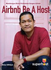 Airbnb Be A Host (Indonesia Version): Perjuangan Memiliki Hotel Dengan Modal 100 Ribu