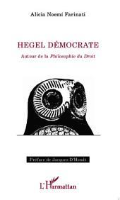 Hegel démocrate: Autour de la Philosophie du Droit