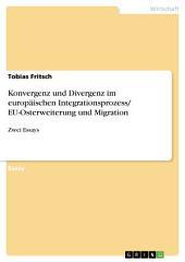 Konvergenz und Divergenz im europäischen Integrationsprozess/ EU-Osterweiterung und Migration: Zwei Essays
