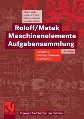 Roloff/Matek Maschinenelemente Aufgabensammlung: Aufgaben, Lösungshinweise, Ergebnisse, Ausgabe 14