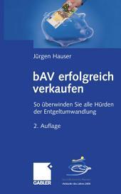 bAV erfolgreich verkaufen: So überwinden Sie alle Hürden der Entgeltumwandlung, Ausgabe 2