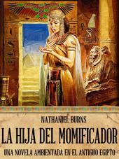 La Hija Del Momificador - Una Novela Ambientada En El Antiguo Egipto