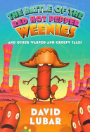 The Battle of the Red Hot Pepper Weenies and Other Warped and Creepy Tales PDF