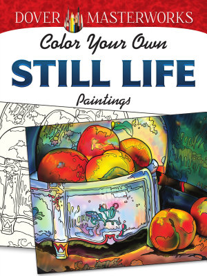 Dover Masterworks  Color Your Own Still Life Paintings