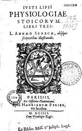 Iusti Lipsii Physiologiae stoicorum libri tres : L. Annaeo Senecae aliisque scriptoribus illustrandis