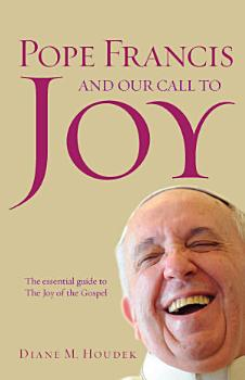 Pope Francis and Our Call to Joy PDF