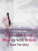 Irresistible Love: Mess up with Demon