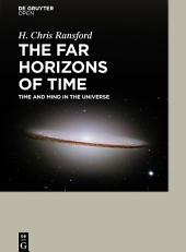 The Far Horizons of Time: Time and Mind in the Universe