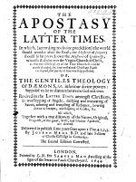 The Apostacy of the Latter Times; ... or, the Gentile's Theology of Dæmons ... revived in the latter times amongst Christians, in worshipping of Angels, deifying and invocating of Saints ... Delivered ... upon 1 Tim. iv. 1-3. With a preface by W. Twisse