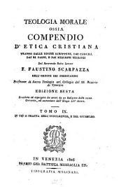 Teologia morale ossia compendio d'etica cristiana: tratto dalle divine scritture, dai concilj, dai SS. padri, e dai migliori teologi, Volume 9