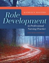 Role Development in Professional Nursing Practice: Edition 4