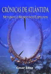 Crônicas de Atlântida: Netuno e o Mundo dos Espelhos
