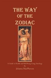 The Way of the Zodiac: A Guide to Health and Well-Bieng Using Astrology