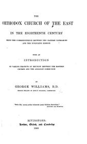 The Orthodox Church of the East in the Eighteenth Century, Being the Correspondence Between the Eastern Patriarchs and the Nonjuring Bishops. With an Introduction ... by G. W.