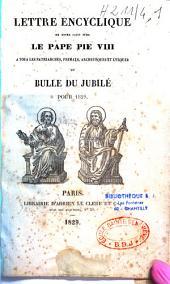 Lettre encyclique de Notre Saint Père le pape Pie VIII à tous les patriarches, primats, archevêques et évêques et Bulle du jubilé pour 1829