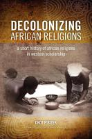 Decolonizing African Religions PDF