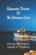 Shipwrecks Disaster Of The Delaware Coast